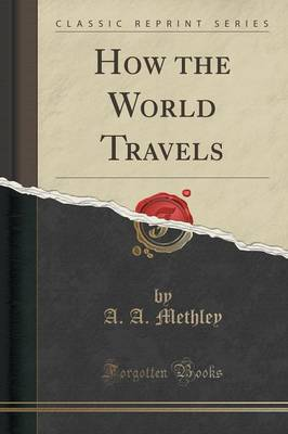 How the World Travels (Classic Reprint) - A A Methley