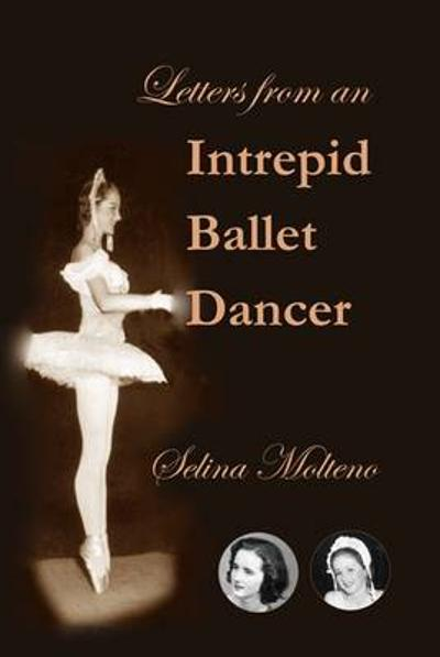 Letters from an Intrepid Ballet Dancer - Selina Molteno
