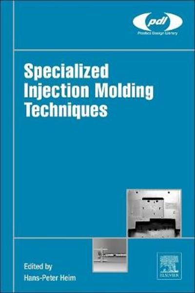 Specialized Injection Molding Techniques - Hans-Peter Heim
