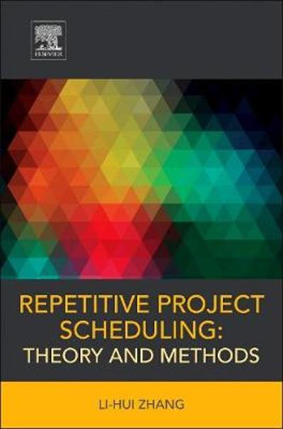 Repetitive Project Scheduling: Theory and Methods - Li-hui Zhang