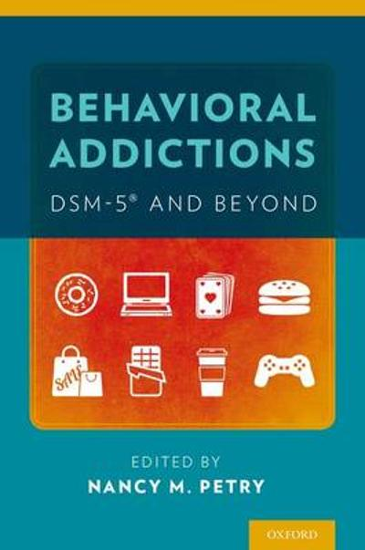 Behavioral Addictions: DSM-5 (R) and Beyond - Nancy M. Petry
