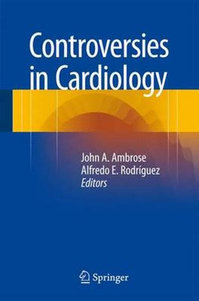 Controversies in Cardiology - John A. Ambrose