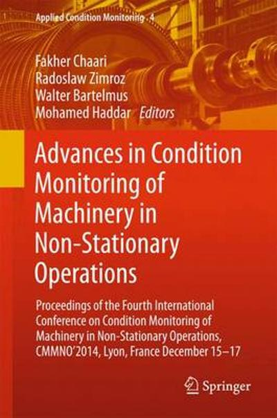 Advances in Condition Monitoring of Machinery in Non-Stationary Operations - Fakher Chaari