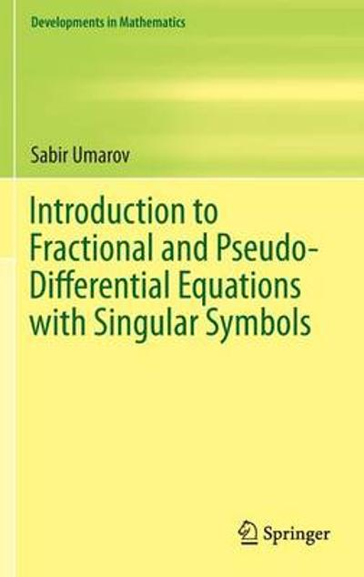 Introduction to Fractional and Pseudo-Differential Equations with Singular Symbols - Sabir Umarov