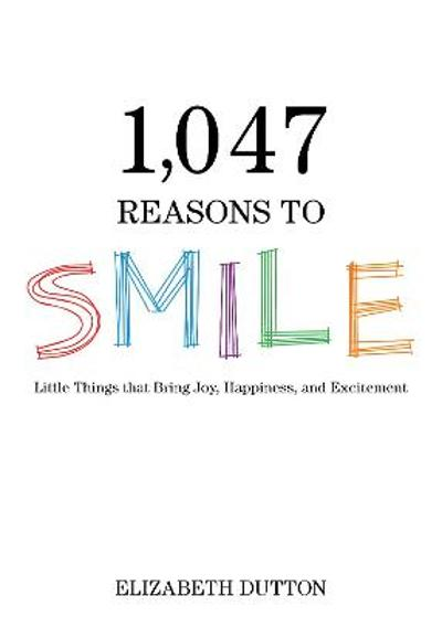 1,047 Reasons to Smile - Elizabeth Dutton