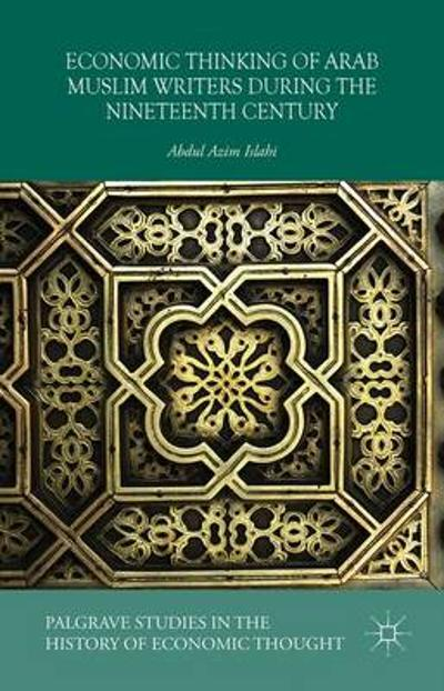 Economic Thinking of Arab Muslim Writers During the Nineteenth Century - Abdul Azim Islahi