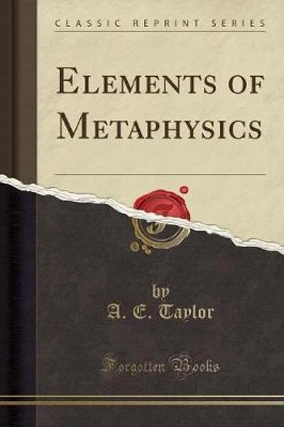 Elements of Metaphysics (Classic Reprint) - A E Taylor