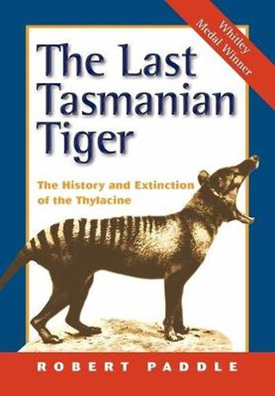 The Last Tasmanian Tiger - Robert Paddle
