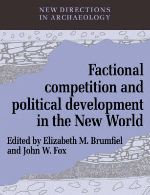 Factional Competition and Political Development in the New World - Elizabeth M. Brumfiel