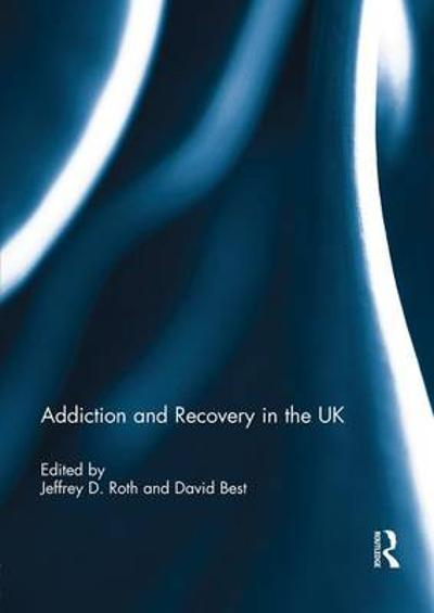 Addiction and Recovery in the UK - Jeffrey D. Roth