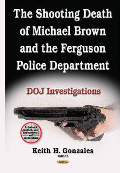 Shooting Death of Michael Brown & the Ferguson Police Department - Keith H. Gonzales