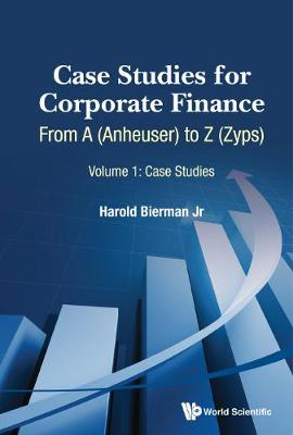 Case Studies For Corporate Finance: From A (Anheuser) To Z (Zyps) (In 2 Volumes) - Harold Bierman
