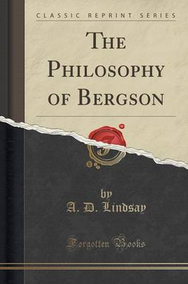 The Philosophy of Bergson (Classic Reprint) - A D Lindsay