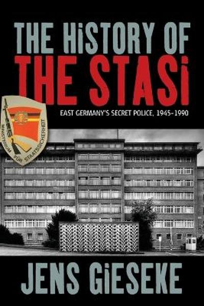 The History of the Stasi - Jens Gieseke