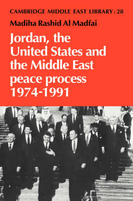 Jordan, the United States and the Middle East Peace Process, 1974-1991 - Madiha Rashid Al Madfai