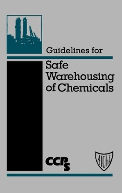 Guidelines for Safe Warehousing of Chemicals - CCPS (Center for Chemical Process Safety)