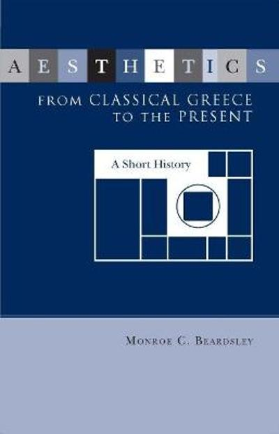 Aesthetics from Classical Greece to the Present - Monroe Beardsley