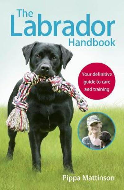 The Labrador Handbook - Pippa Mattinson