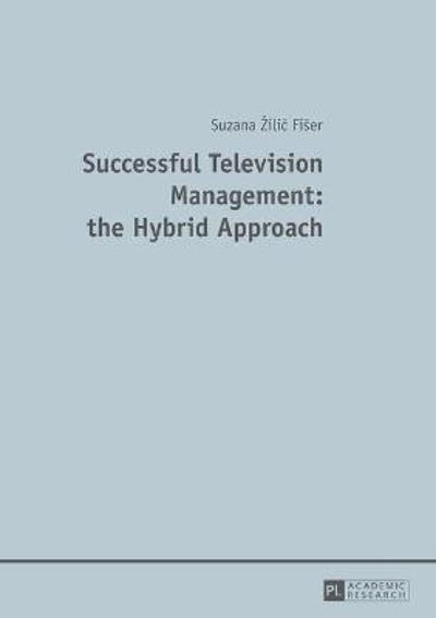 Successful Television Management: the Hybrid Approach - Suzana Zilic Fiser