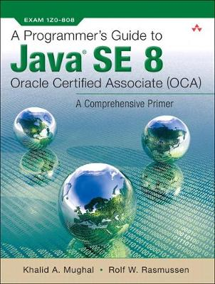 A Programmer's Guide to Java SE 8 Oracle Certified Associate (OCA) - Khalid Azim Mughal