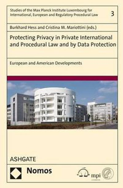 Protecting Privacy in Private International and Procedural Law and by Data Protection - Burkhard Hess