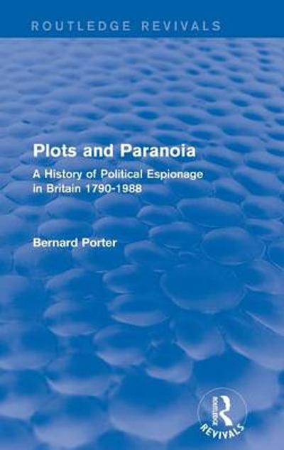 Plots and Paranoia - Bernard Porter