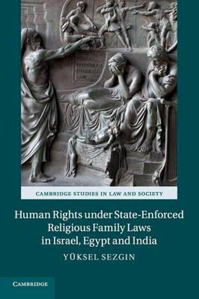 Human Rights under State-Enforced Religious Family Laws in Israel, Egypt and India - Yuksel Sezgin