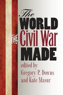 The World the Civil War Made - Gregory Downs