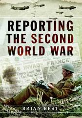 Reporting the Second World War - Brian Best