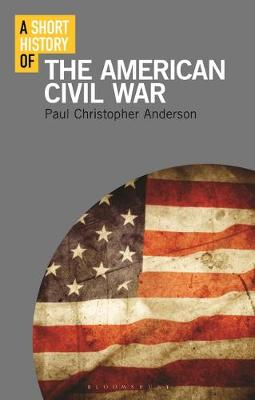 A Short History of the American Civil War - Paul Christopher Anderson