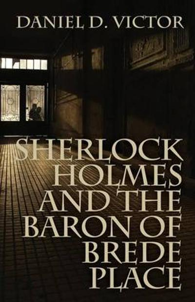 Sherlock Holmes and the Baron of Brede Place - Daniel D. Victor