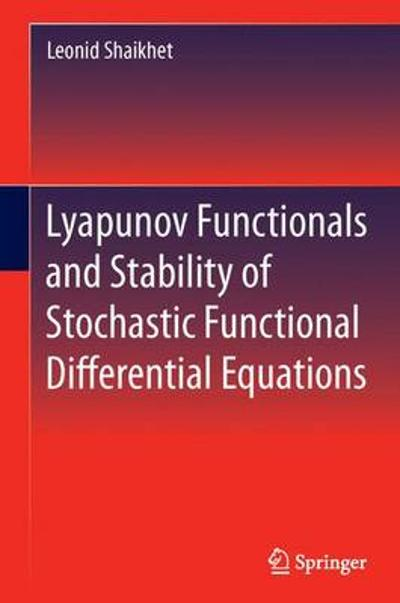 Lyapunov Functionals and Stability of Stochastic Functional Differential Equations - Leonid Shaikhet