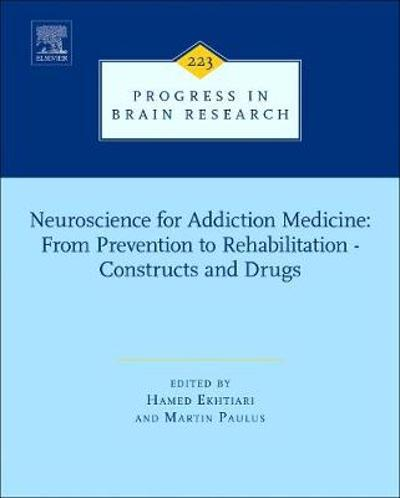 Neuroscience for Addiction Medicine: From Prevention to Rehabilitation - Constructs and Drugs - Hamed Ekhtiari