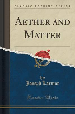 Aether and Matter (Classic Reprint) - Joseph Larmor