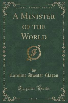 A Minister of the World (Classic Reprint) - Caroline Atwater Mason