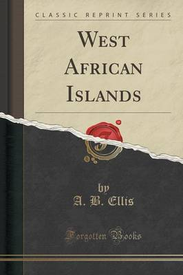 West African Islands (Classic Reprint) - A B Ellis