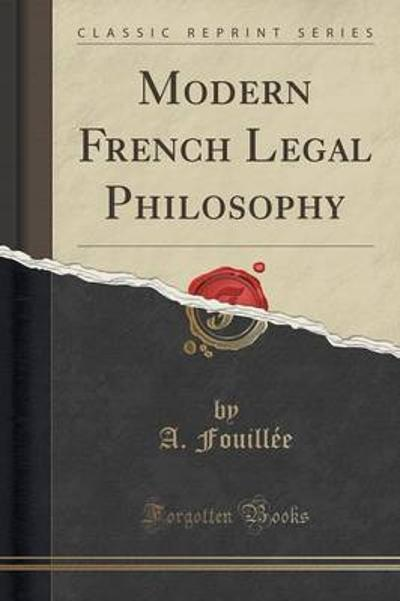 Modern French Legal Philosophy (Classic Reprint) - A Fouillee