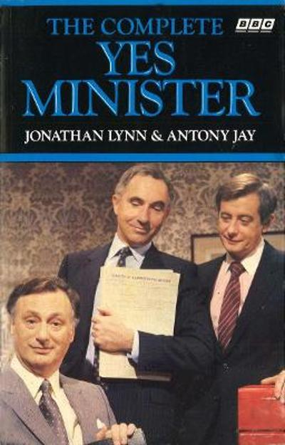 The Complete Yes Minister - Jonathan Lynn