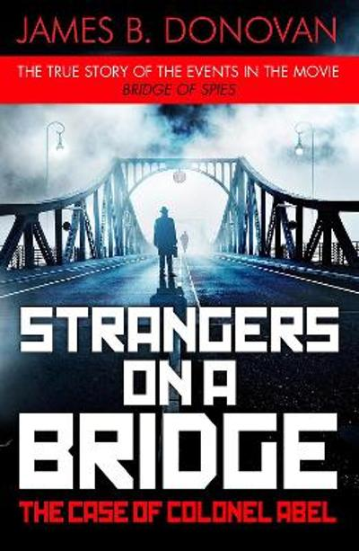 Strangers on a Bridge - James B Donovan