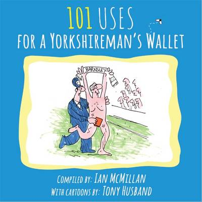 101 Uses for a Yorkshireman's Wallet - Ian McMillan