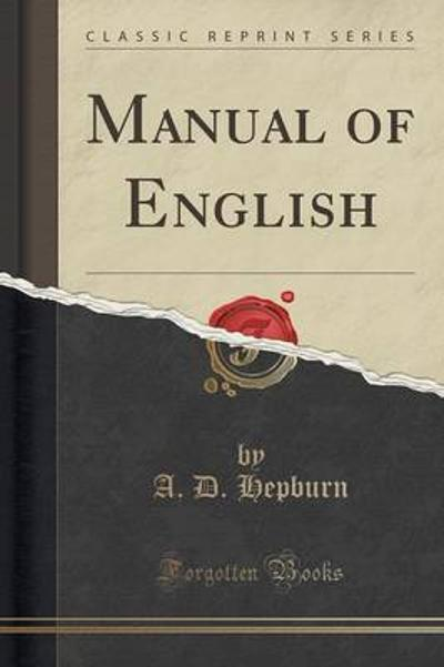 Manual of English (Classic Reprint) - A D Hepburn