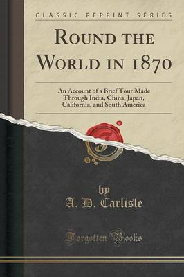 Round the World in 1870 - A D Carlisle