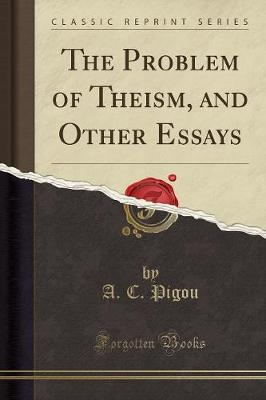 The Problem of Theism, and Other Essays (Classic Reprint) - A C Pigou