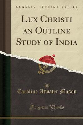 Lux Christi an Outline Study of India (Classic Reprint) - Caroline Atwater Mason