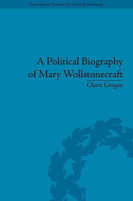 A Political Biography of Mary Wollstonecraft - Claire Grogan