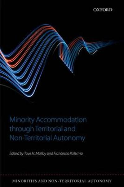Minority Accommodation through Territorial and Non-Territorial Autonomy - Tove H. Malloy