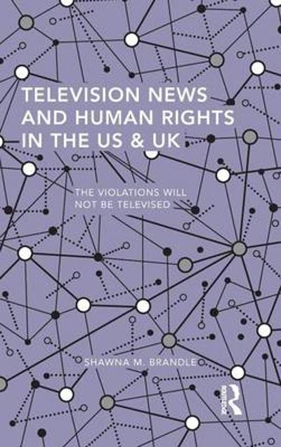 Television News and Human Rights in the US & UK - Shawna M. Brandle