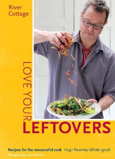River Cottage Love Your Leftovers - Hugh Fearnley-Whittingstall