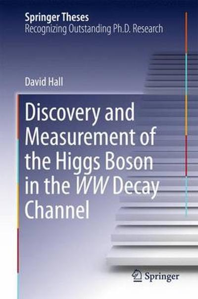 Discovery and Measurement of the Higgs Boson in the WW Decay Channel - David Hall