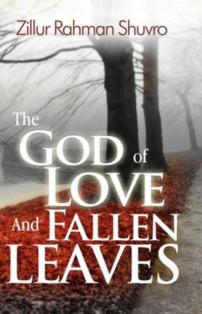 The God of Love and Fallen Leaves - Zillur Rahman Shuvro